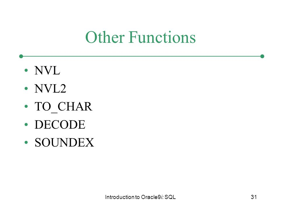 Introduction to Oracle9i: SQL31 Other Functions NVL NVL2 TO_CHAR DECODE SOUNDEX