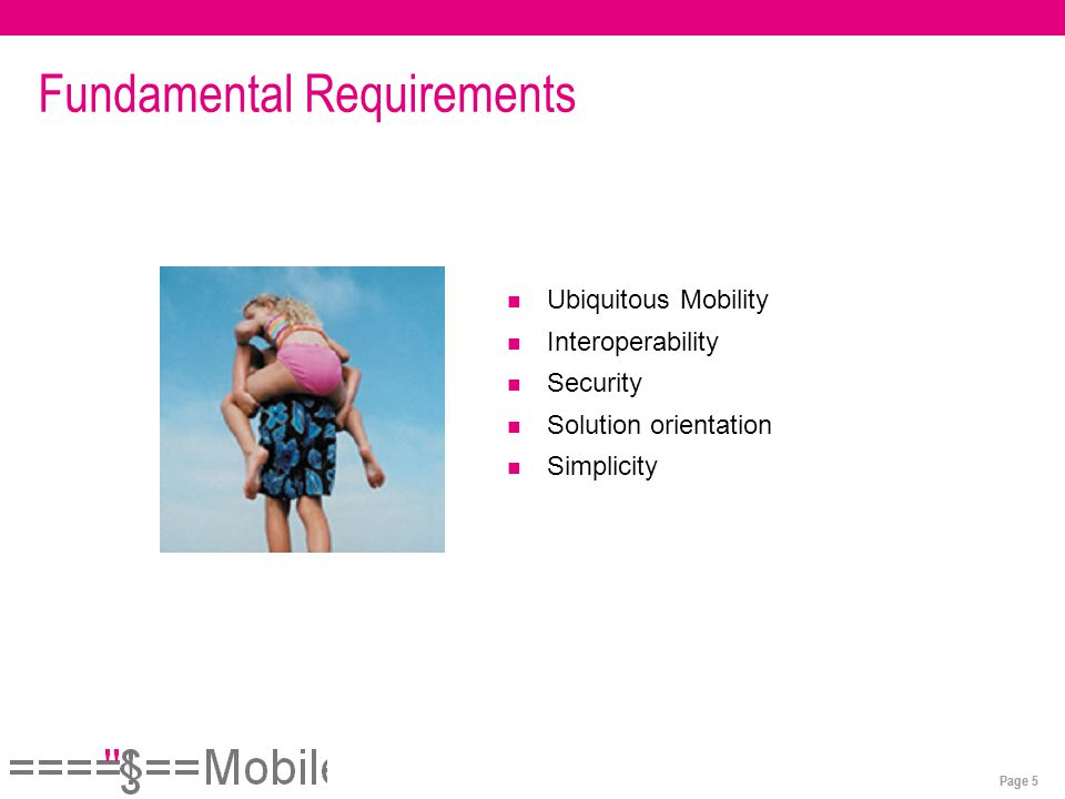 Page 5 Ubiquitous Mobility Interoperability Security Solution orientation Simplicity Fundamental Requirements
