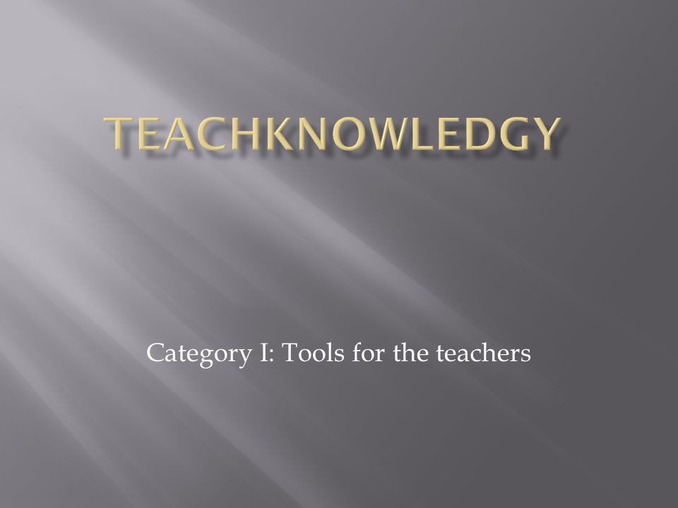 Category I: Tools for the teachers