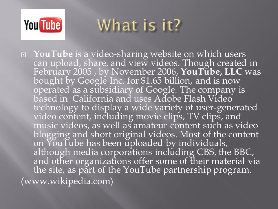  YouTube is a video-sharing website on which users can upload, share, and view videos.