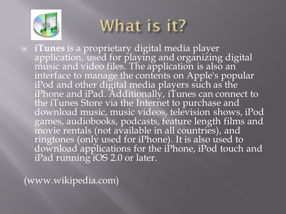  iTunes is a proprietary digital media player application, used for playing and organizing digital music and video files.