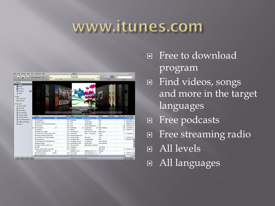  Free to download program  Find videos, songs and more in the target languages  Free podcasts  Free streaming radio  All levels  All languages