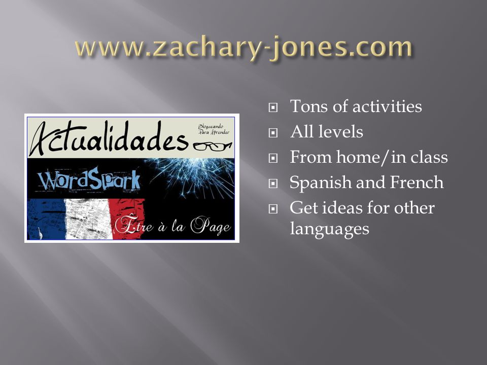  Tons of activities  All levels  From home/in class  Spanish and French  Get ideas for other languages