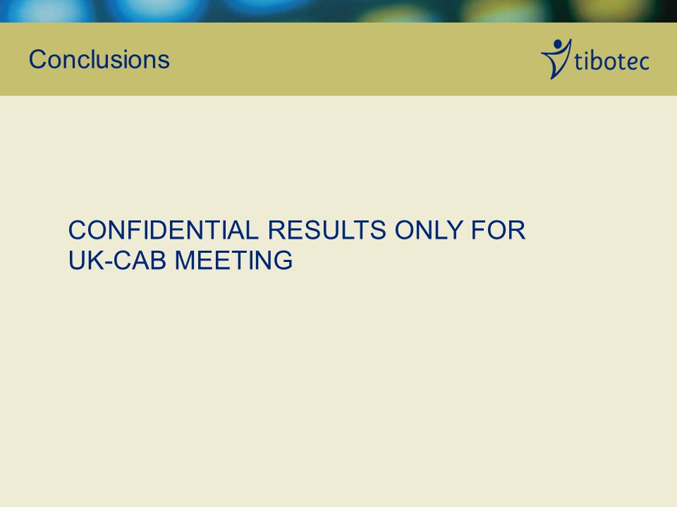 Conclusions CONFIDENTIAL RESULTS ONLY FOR UK-CAB MEETING