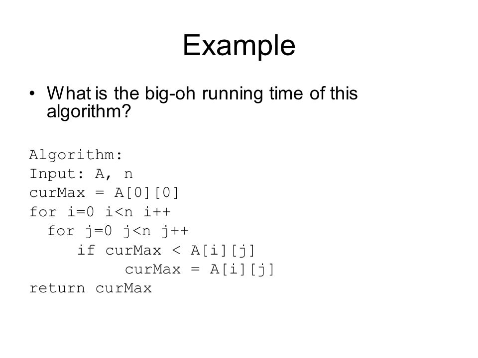 Example What is the big-oh running time of this algorithm.