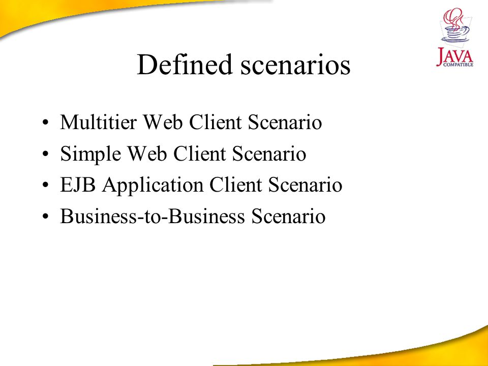 Defined scenarios Multitier Web Client Scenario Simple Web Client Scenario EJB Application Client Scenario Business-to-Business Scenario