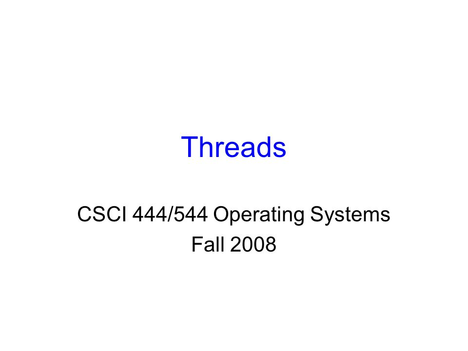 Threads CSCI 444/544 Operating Systems Fall ppt download