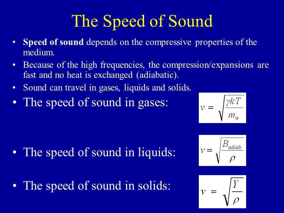The Speed of Sound Speed of sound depends on the compressive properties of the medium.