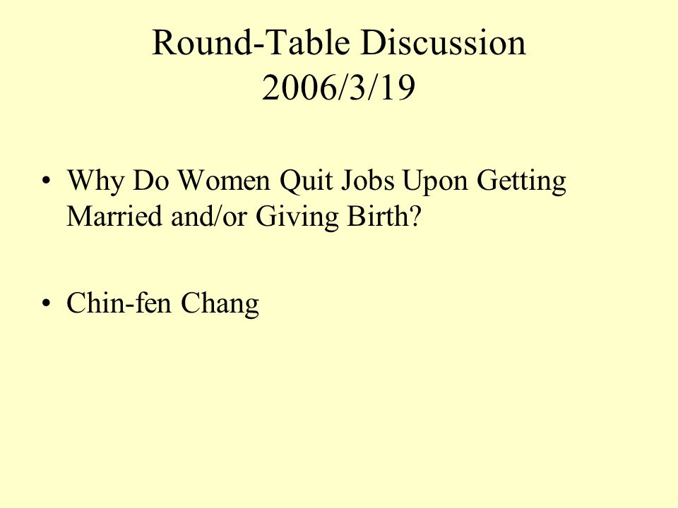 Round-Table Discussion 2006/3/19 Why Do Women Quit Jobs Upon Getting Married and/or Giving Birth.
