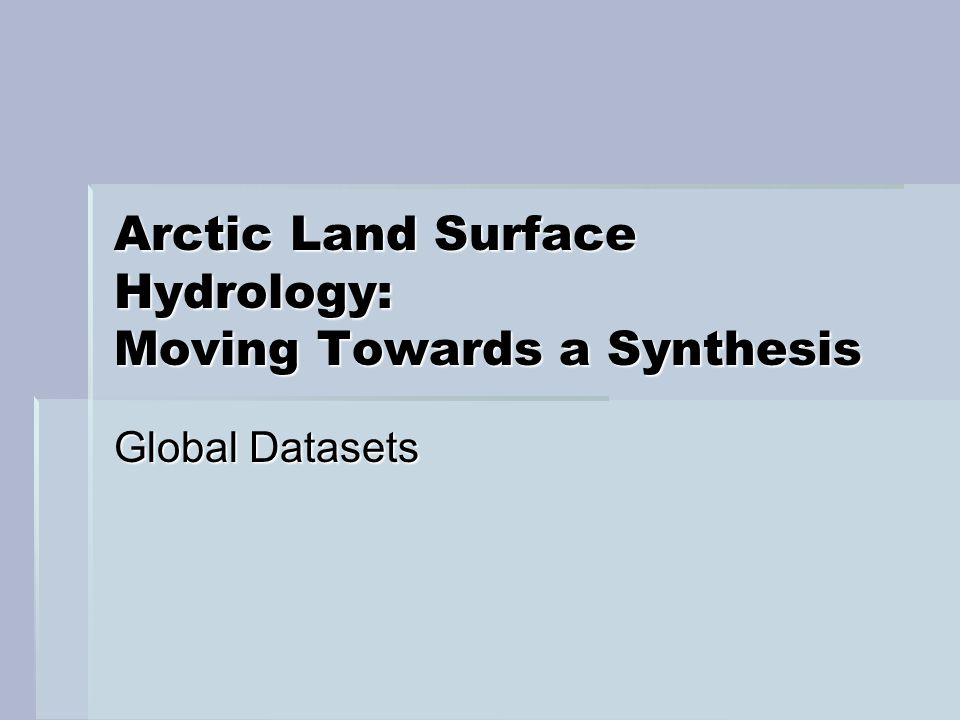 Arctic Land Surface Hydrology: Moving Towards a Synthesis Global Datasets
