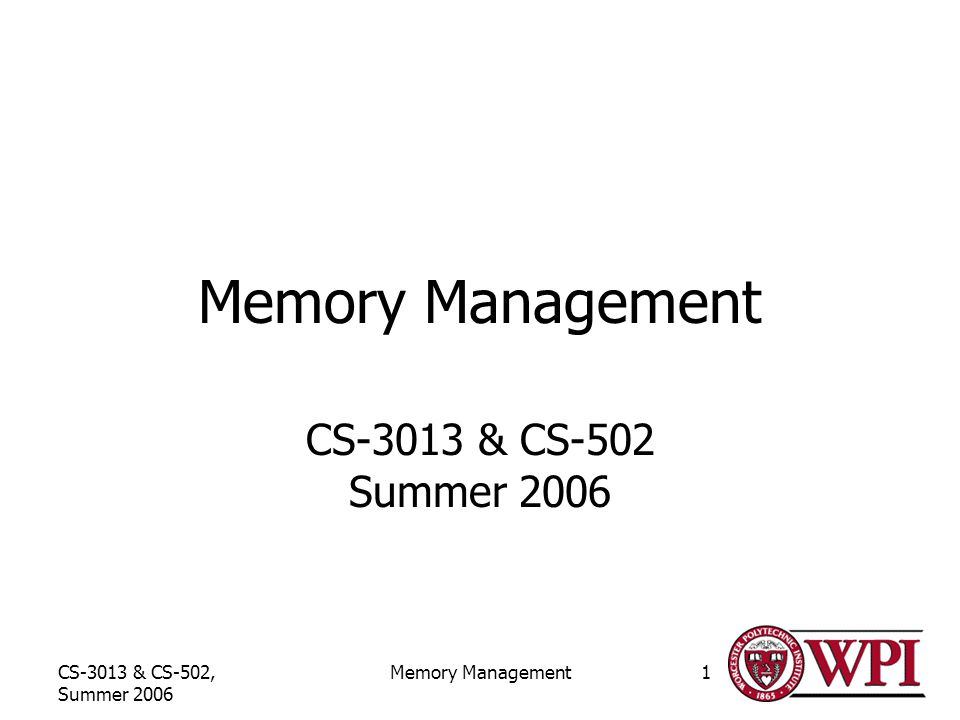 CS-3013 & CS-502, Summer 2006 Memory Management1 CS-3013 & CS-502 Summer 2006