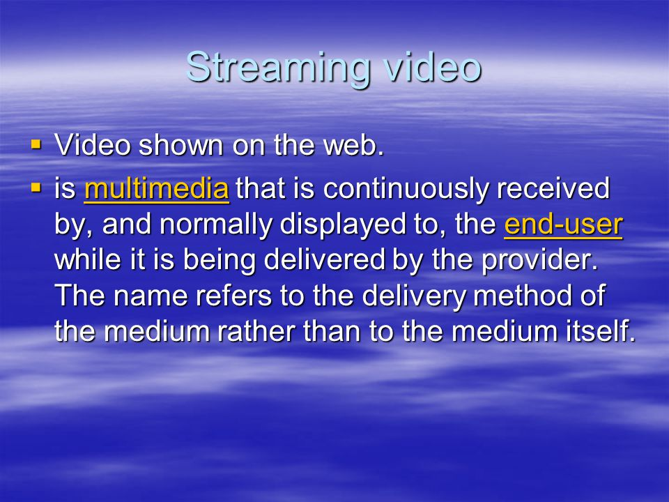 Streaming video  Video shown on the web.