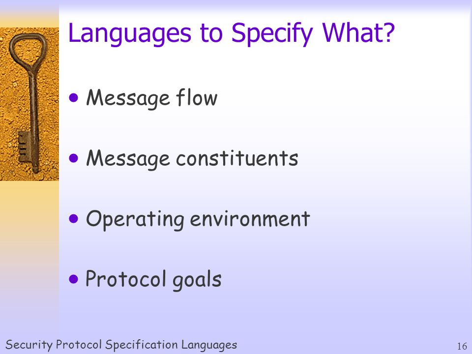 Security Protocol Specification Languages 16 Languages to Specify What.