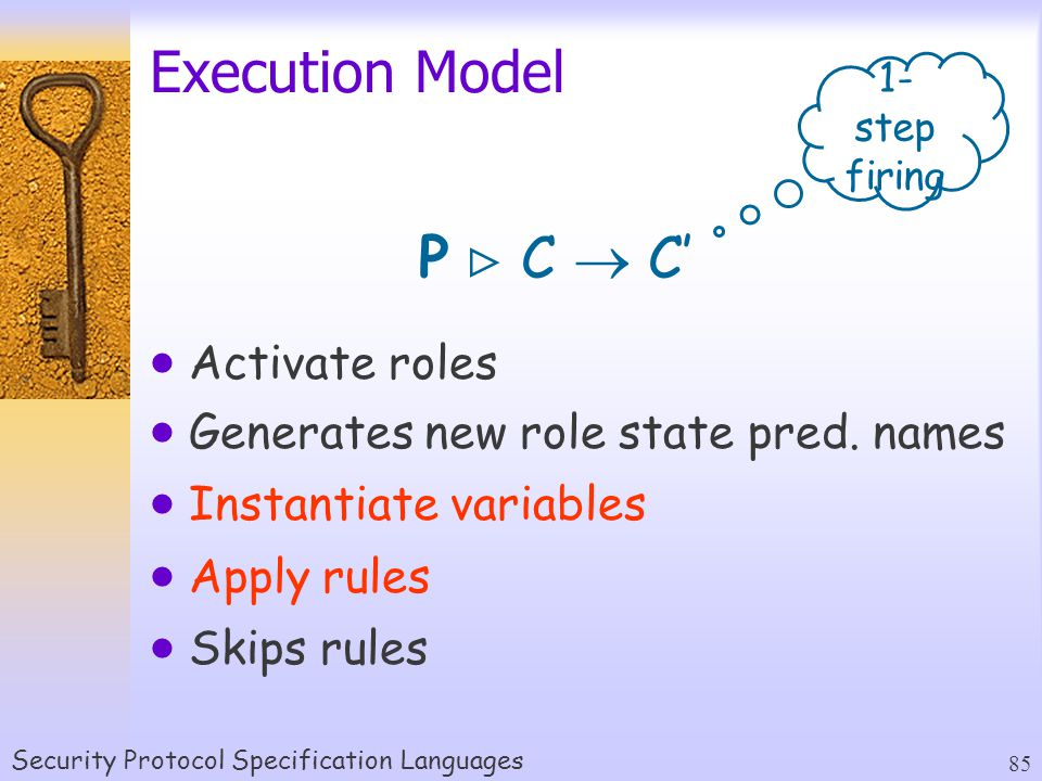 Security Protocol Specification Languages 85 Execution Model  Activate roles  Generates new role state pred.