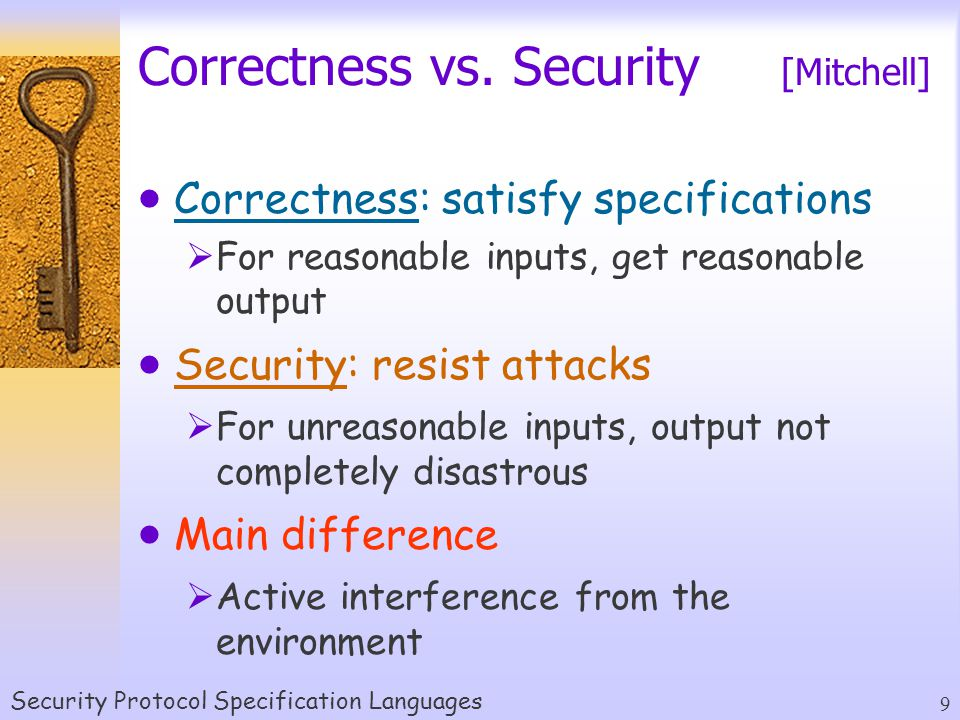 Security Protocol Specification Languages 9 Correctness vs.