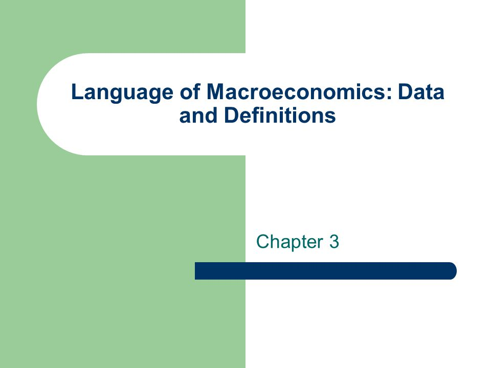 Language of Macroeconomics: Data and Definitions Chapter 3