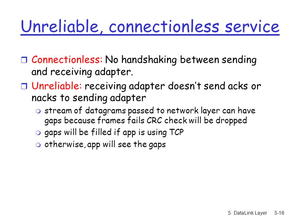 5: DataLink Layer5-16 Unreliable, connectionless service r Connectionless: No handshaking between sending and receiving adapter.