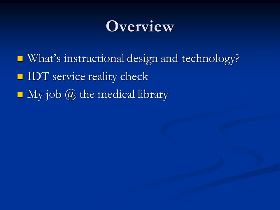 Overview What's instructional design and technology.