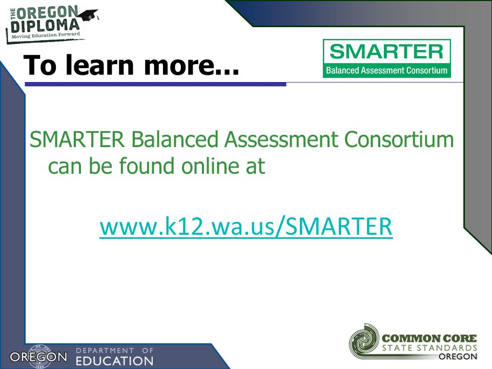 SMARTER Balanced Assessment Consortium can be found online at   To learn more...