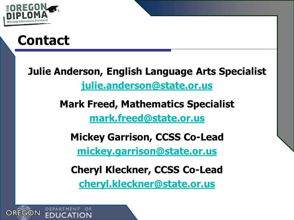 Contact Julie Anderson, English Language Arts Specialist Mark Freed, Mathematics Specialist Mickey Garrison, CCSS Co-Lead Cheryl Kleckner, CCSS Co-Lead