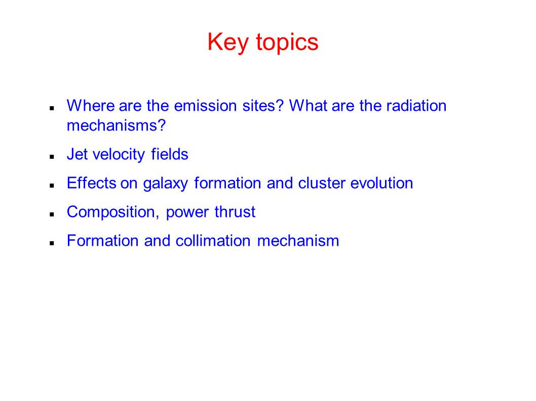 Key topics Where are the emission sites. What are the radiation mechanisms.