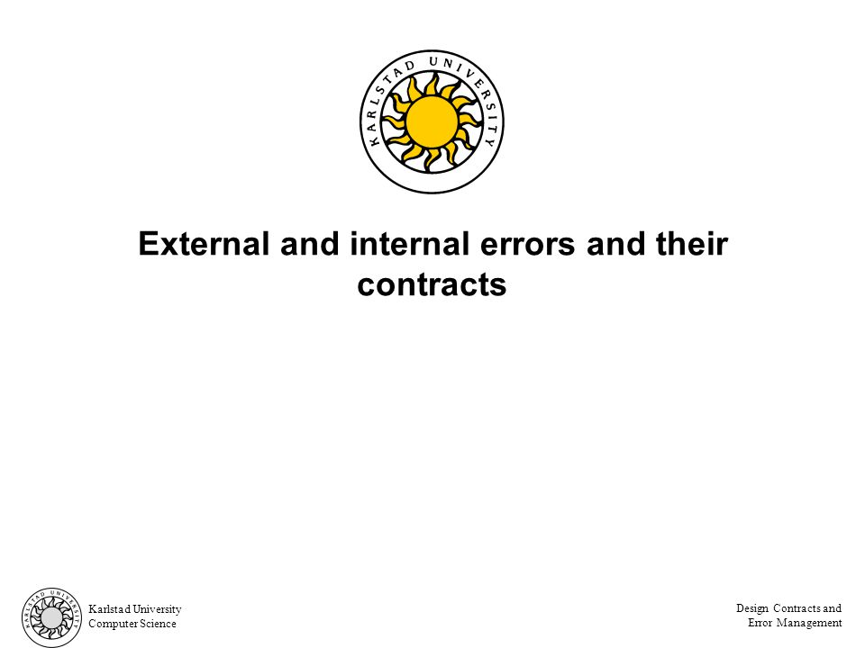 Karlstad University Computer Science Design Contracts and Error Management External and internal errors and their contracts