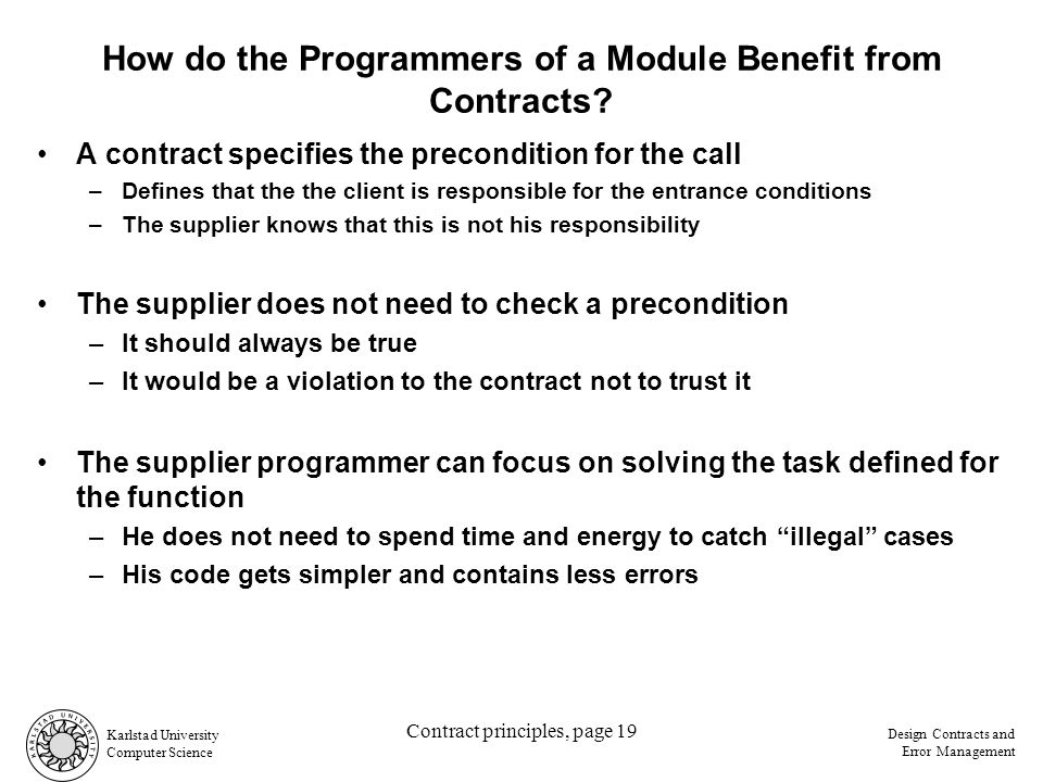 Karlstad University Computer Science Design Contracts and Error Management Contract principles, page 19 How do the Programmers of a Module Benefit from Contracts.