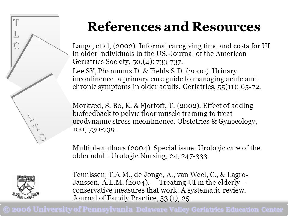 TLCTLC TLCTLC LTCLTC LTCLTC © 2006 University of Pennsylvania Delaware Valley Geriatrics Education Center References and Resources Langa, et al, (2002).