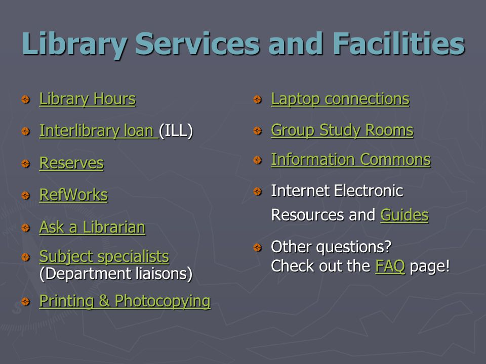 Library Services and Facilities Library Hours Library Hours Interlibrary loan Interlibrary loan (ILL) Interlibrary loan Reserves RefWorks Ask a Librarian Ask a Librarian Subject specialists Subject specialists (Department liaisons) Subject specialists Printing & Photocopying Printing & Photocopying Laptop connections Group Study Rooms Information Commons Internet Electronic Resources and GuidesGuides Other questions.
