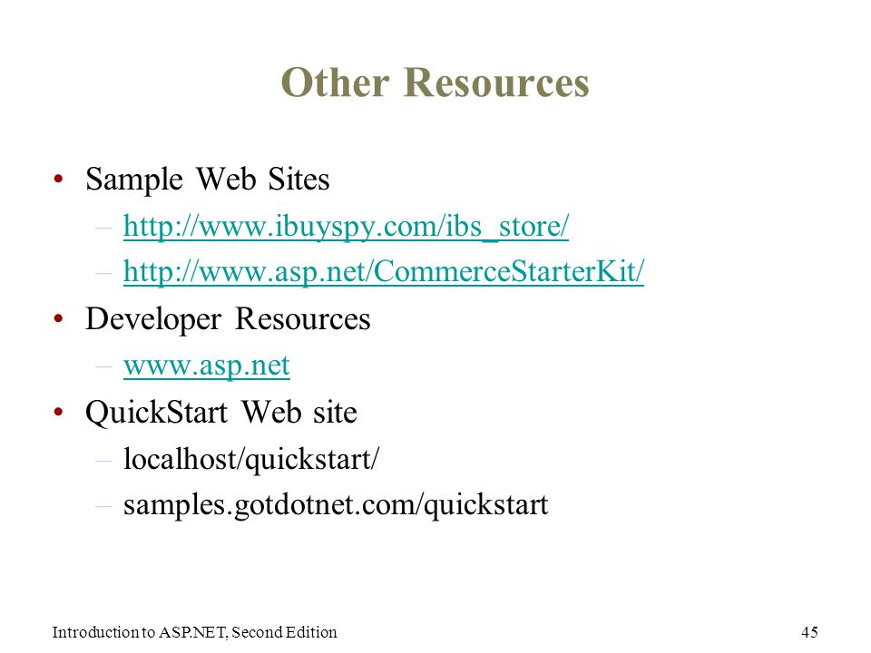 Introduction to ASP.NET, Second Edition45 Other Resources Sample Web Sites –  –  Developer Resources –  QuickStart Web site –localhost/quickstart/ –samples.gotdotnet.com/quickstart