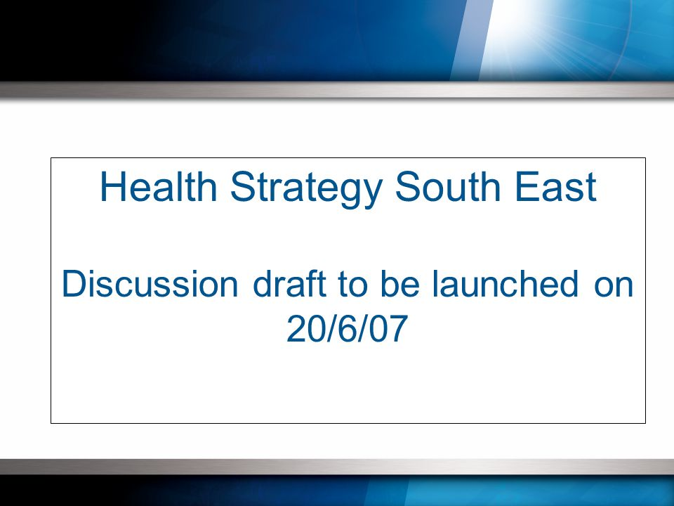 Health Strategy South East Discussion draft to be launched on 20/6/07