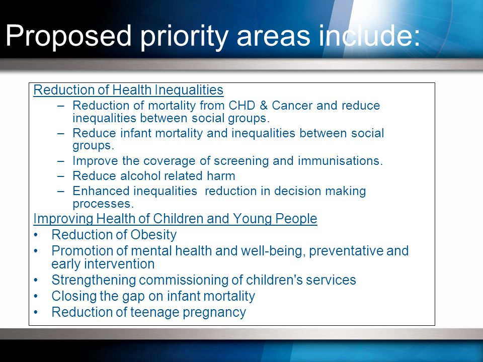 Reduction of Health Inequalities –Reduction of mortality from CHD & Cancer and reduce inequalities between social groups.