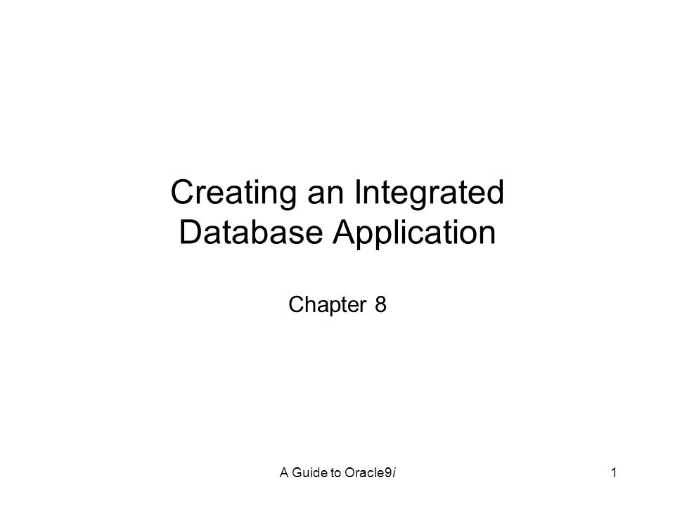 A Guide to Oracle9i1 Creating an Integrated Database Application Chapter 8