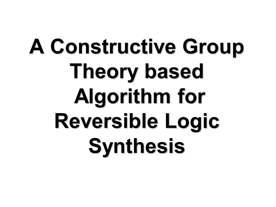 A Constructive Group Theory based Algorithm for Reversible Logic Synthesis