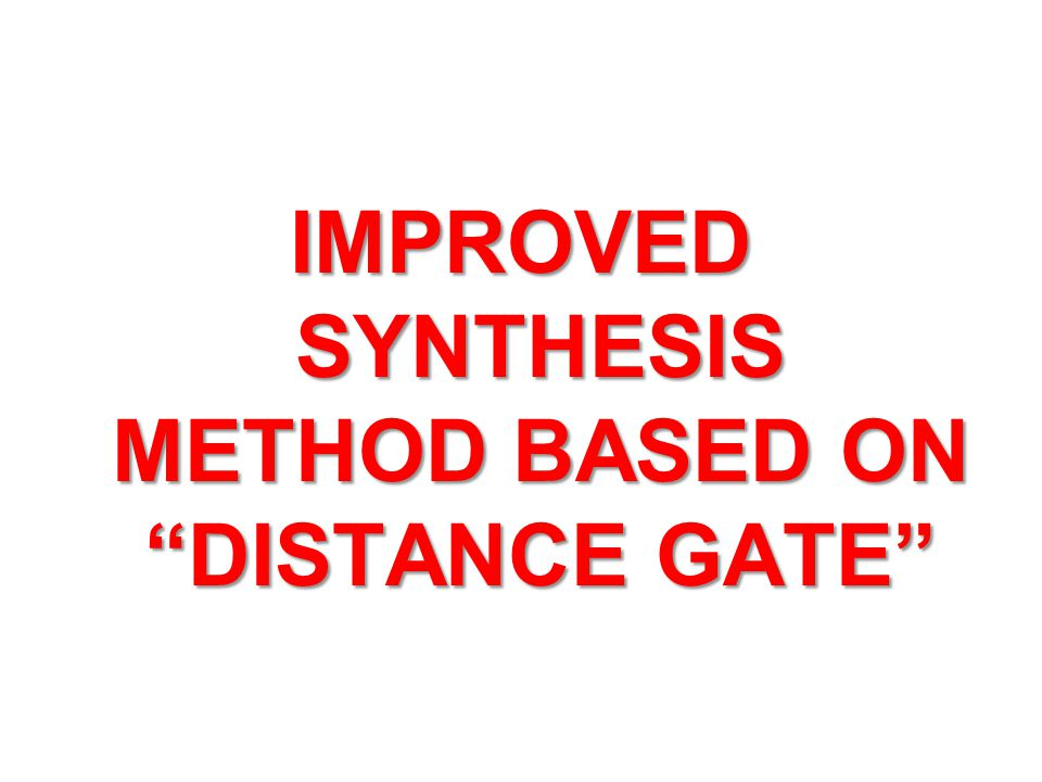 IMPROVED SYNTHESIS METHOD BASED ON DISTANCE GATE