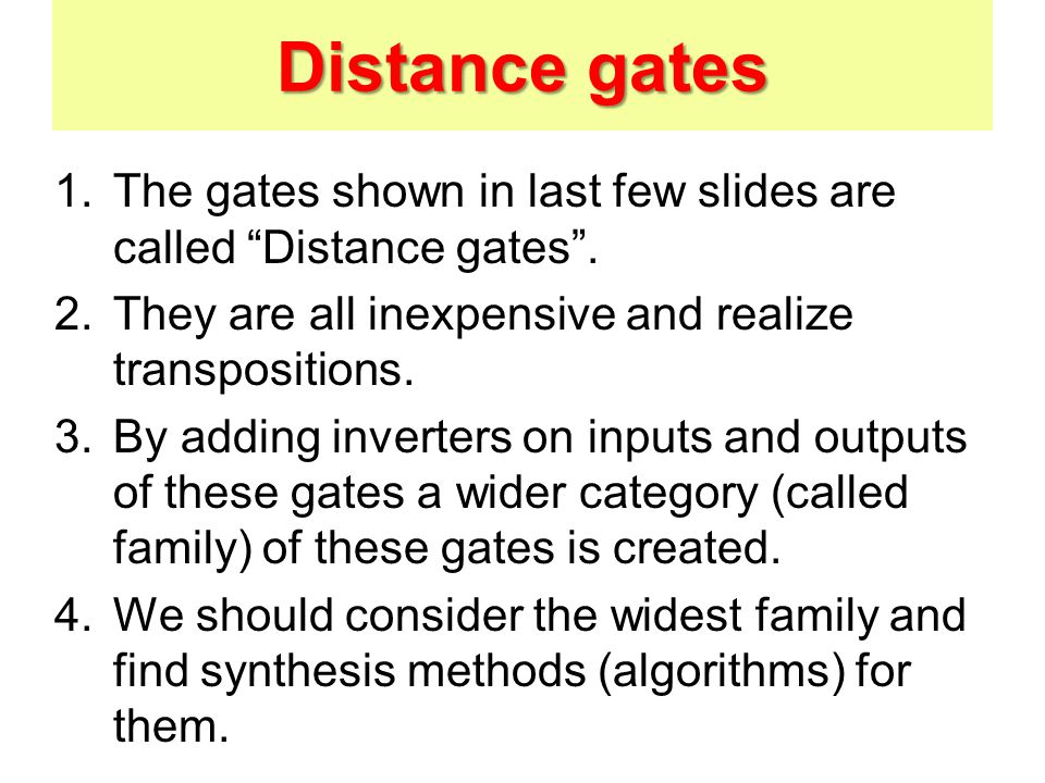 Distance gates 1.The gates shown in last few slides are called Distance gates .