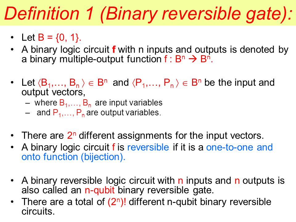 Definition 1 (Binary reversible gate): Let B = {0, 1}.