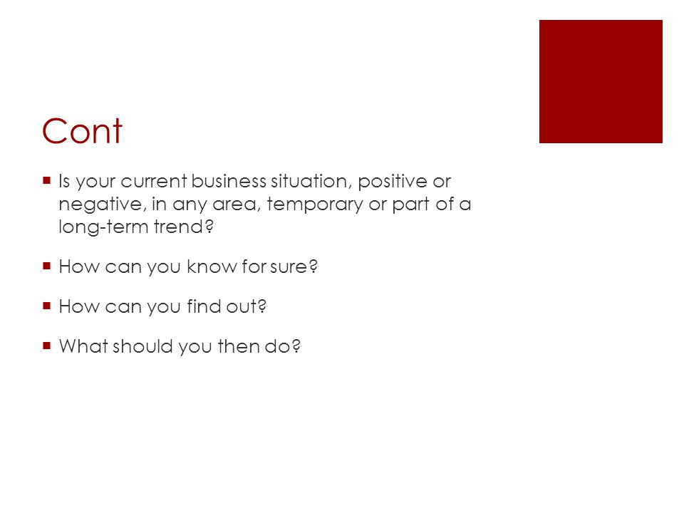 Cont  Is your current business situation, positive or negative, in any area, temporary or part of a long-term trend.