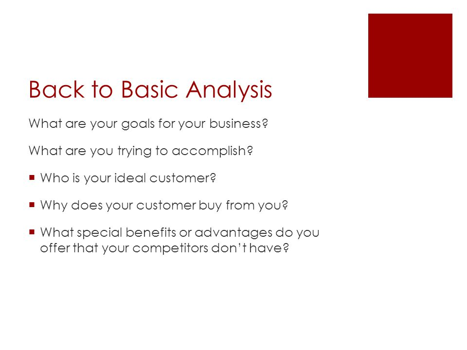 Back to Basic Analysis What are your goals for your business.