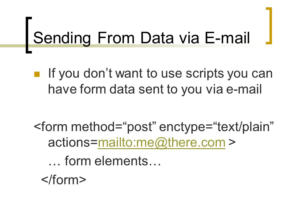 Sending From Data via  If you don't want to use scripts you can have form data sent to you via  … form elements…