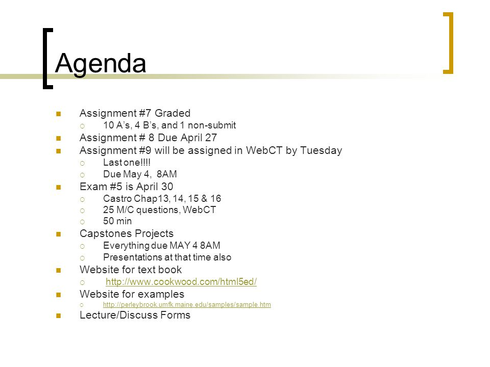 Agenda Assignment #7 Graded  10 A's, 4 B's, and 1 non-submit Assignment # 8 Due April 27 Assignment #9 will be assigned in WebCT by Tuesday  Last one!!!.