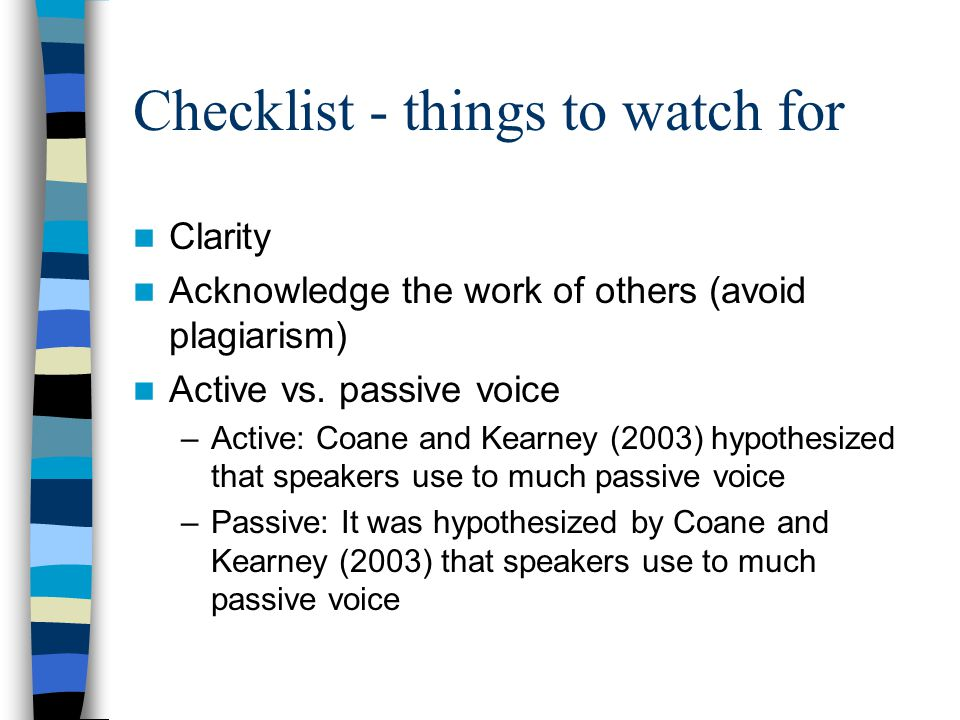 Checklist - things to watch for Clarity Acknowledge the work of others (avoid plagiarism) Active vs.