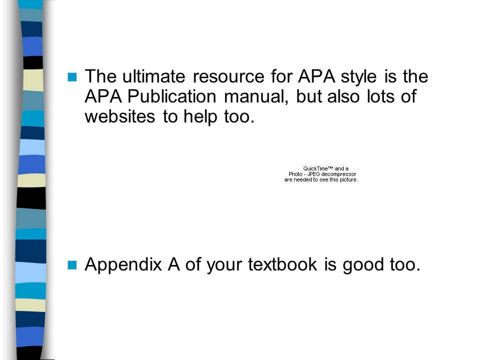 The ultimate resource for APA style is the APA Publication manual, but also lots of websites to help too.