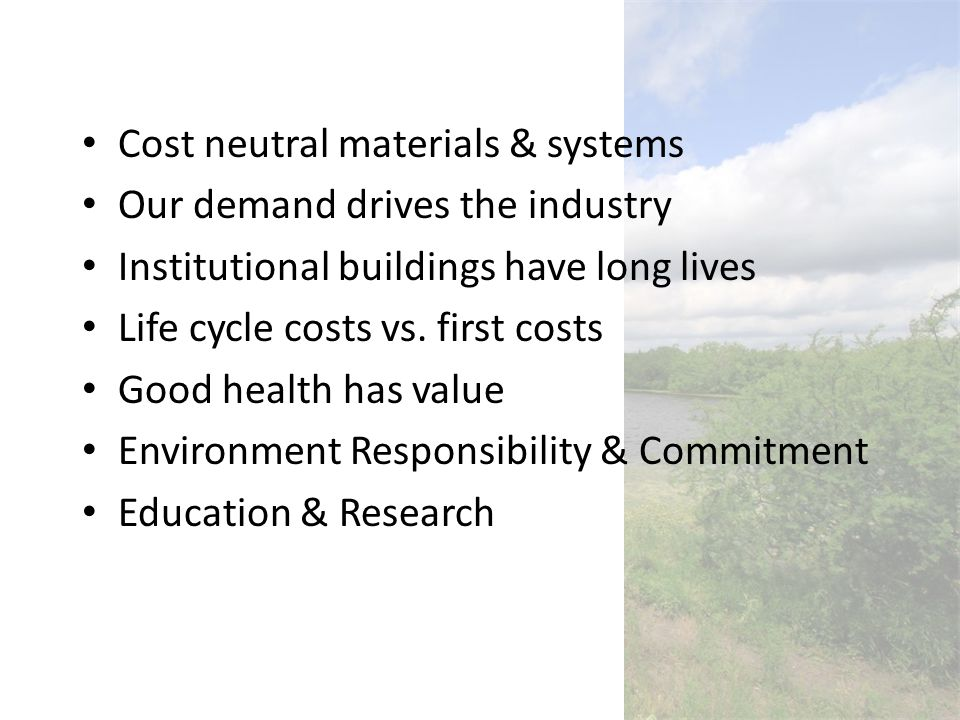Cost neutral materials & systems Our demand drives the industry Institutional buildings have long lives Life cycle costs vs.