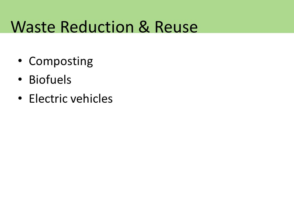 Composting Biofuels Electric vehicles Waste Reduction & Reuse