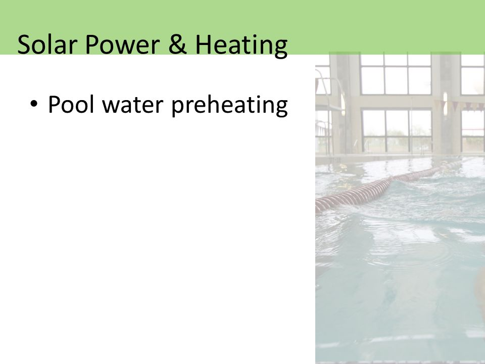 Pool water preheating Solar Power & Heating