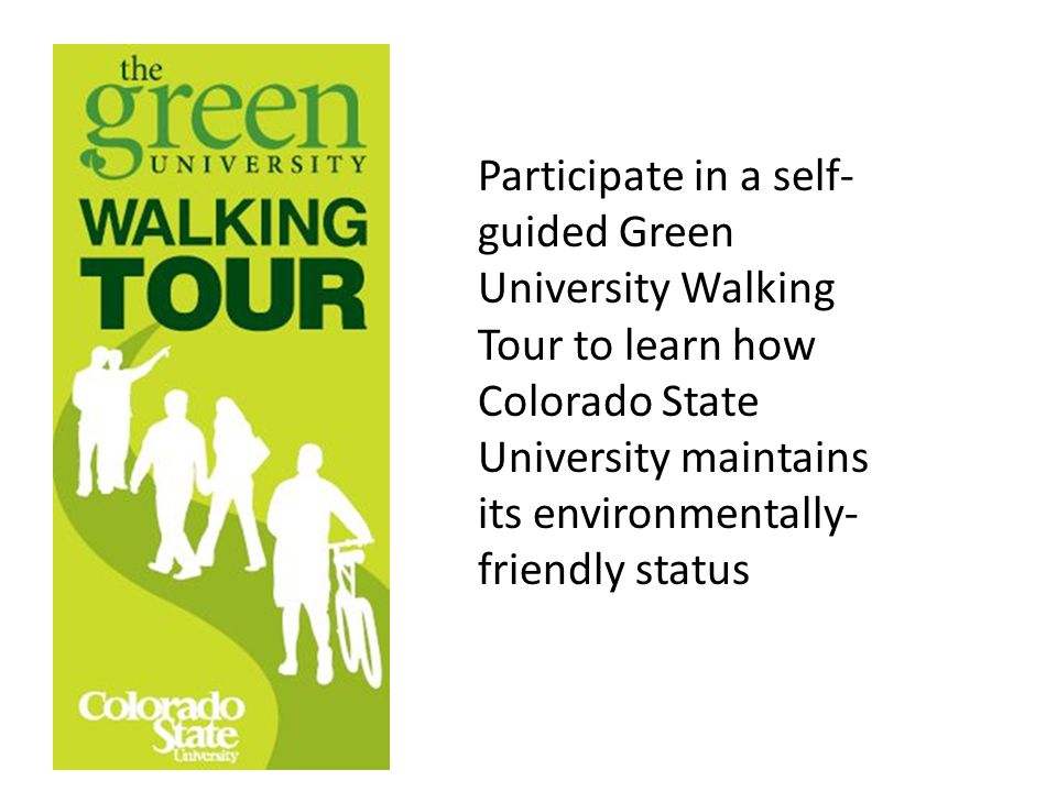Participate in a self- guided Green University Walking Tour to learn how Colorado State University maintains its environmentally- friendly status