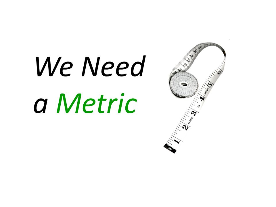 We Need a Metric