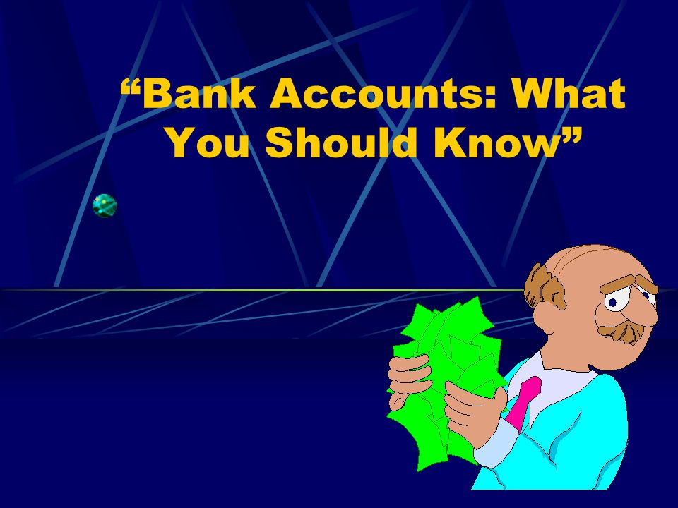 Bank Accounts: What You Should Know