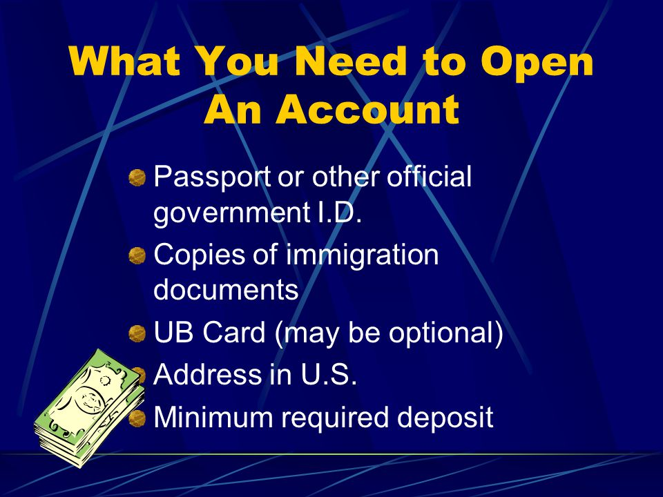 What You Need to Open An Account Passport or other official government I.D.